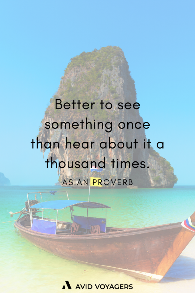 Better to see something once than hear about it a thousand times. Asian Proverb