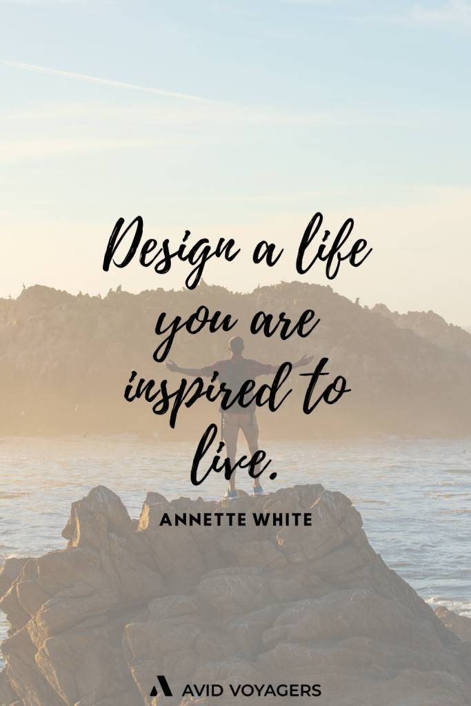 Design a life you are inspired to live. Annette White