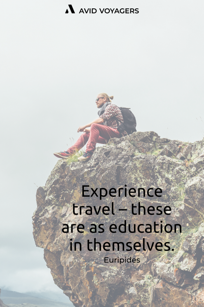 Experience travel these are as education in themselves. Euripides