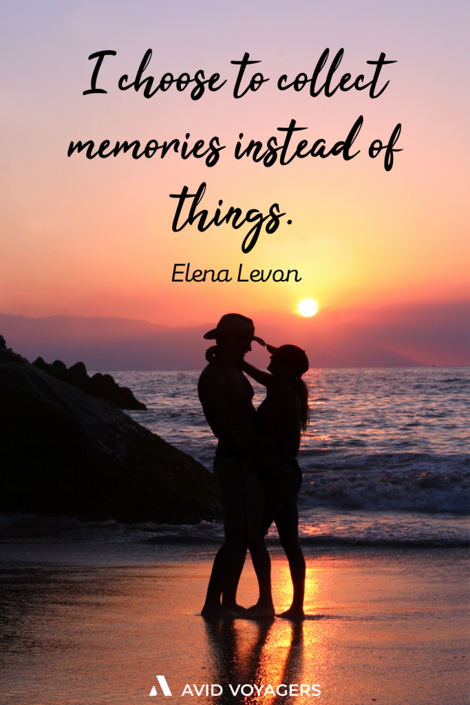 Inspirational Travel Quotes To Feed Your Wanderlust | I choose to collect memories instead of things - Elena Levan