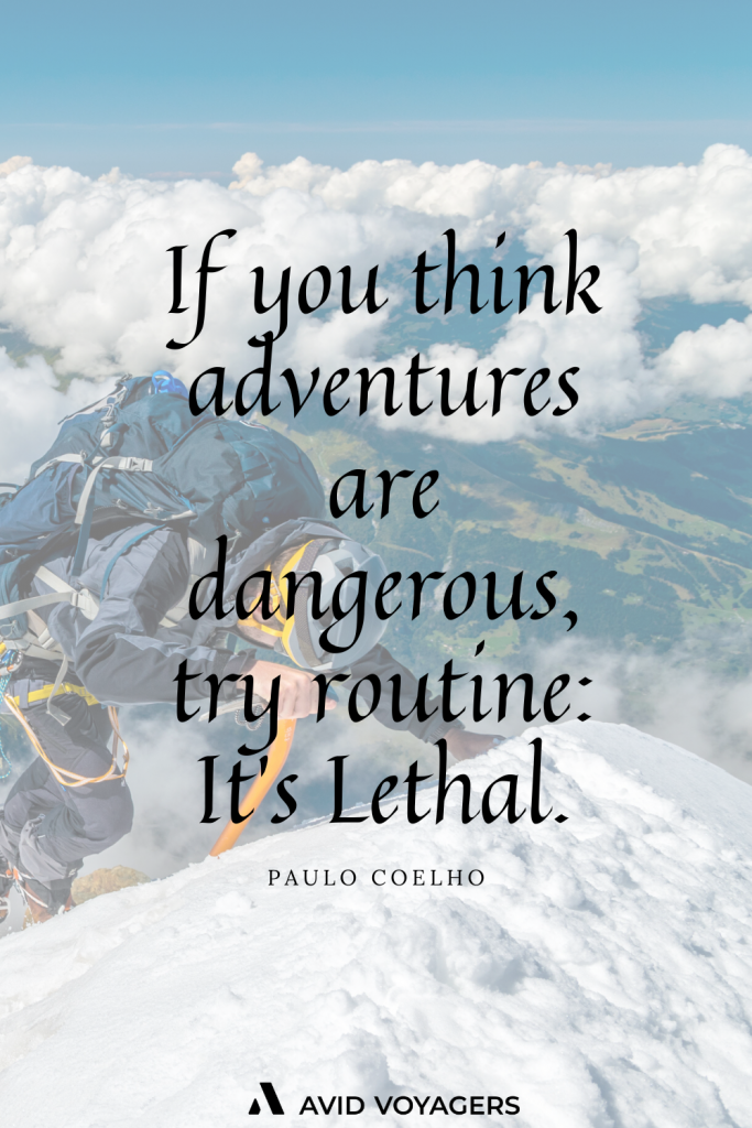 If you think adventures are dangerous try routine Its Lethal. Paulo Coelho