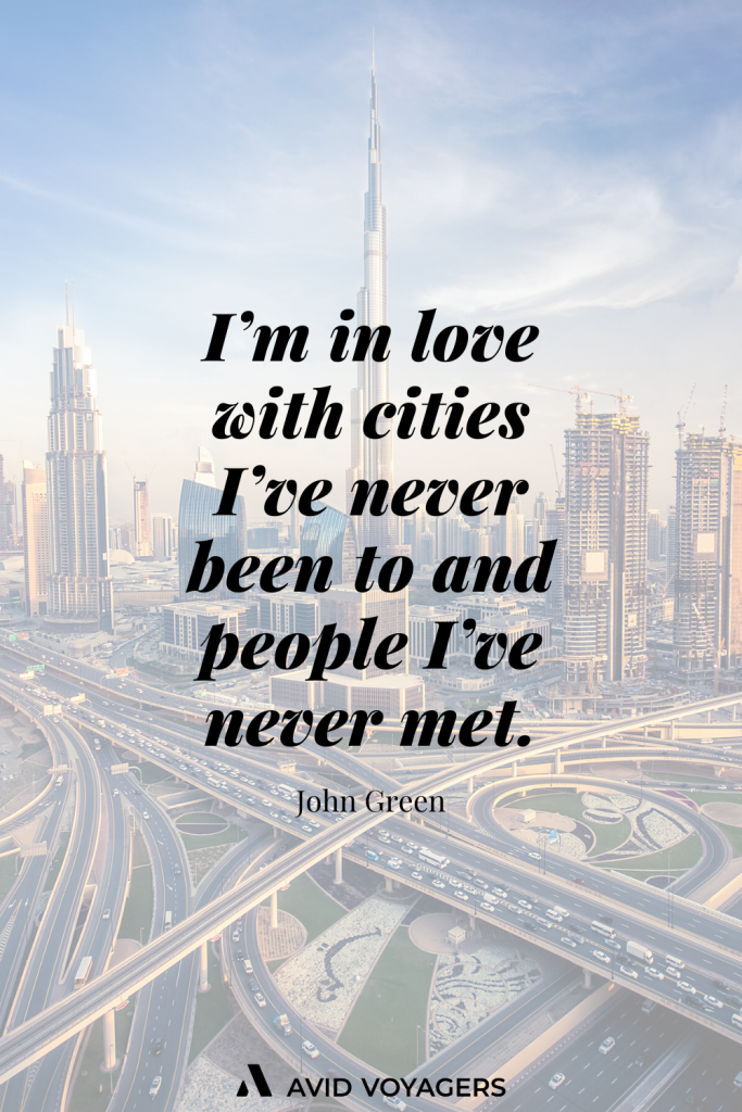 Im in love with cities Ive never been to and people I've never met. John Green