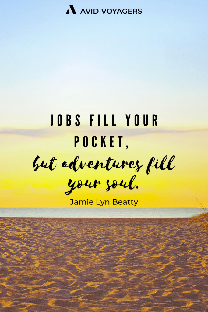 Jobs fill your pocket but adventures fill your soul. Jamie Lyn Beatty