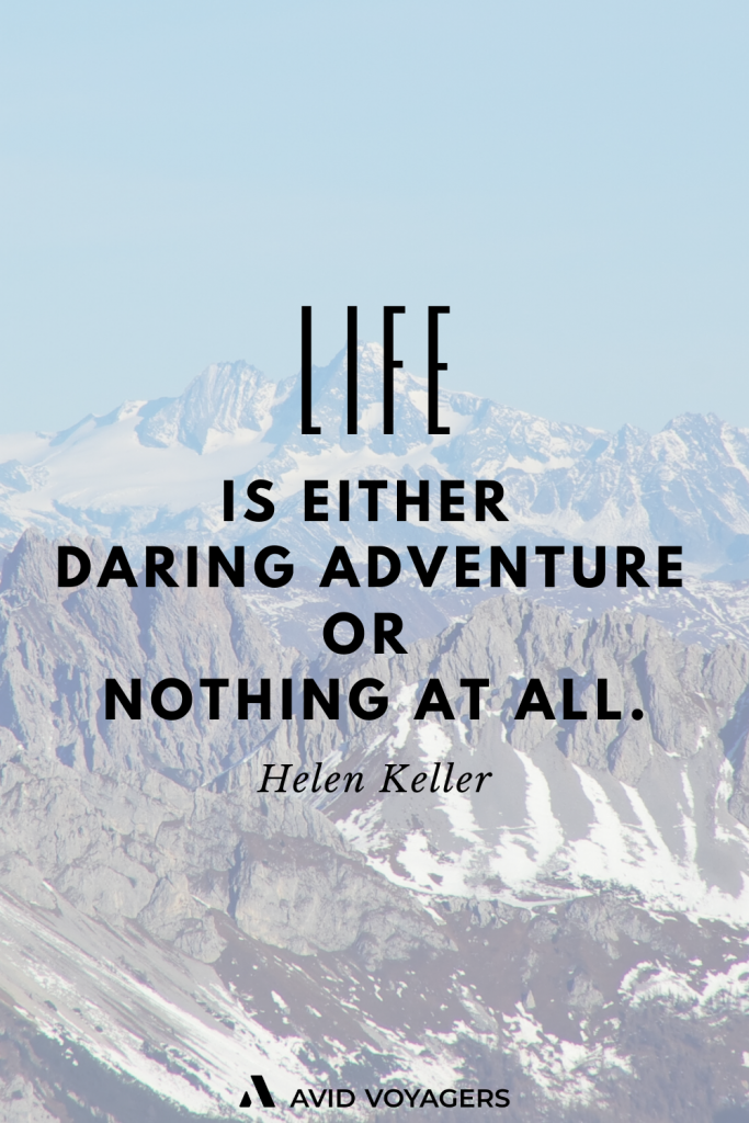 Life is Either Daring Adventure or Nothing at All. Helen Keller