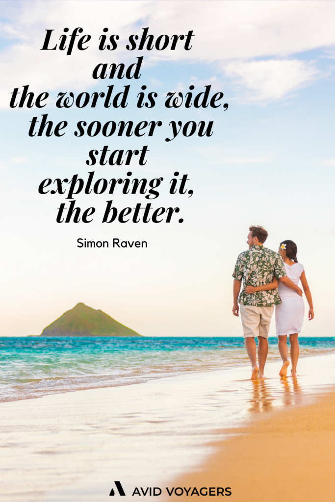 Life is short and the world is wide the sooner you start exploring it the better. Simon Raven