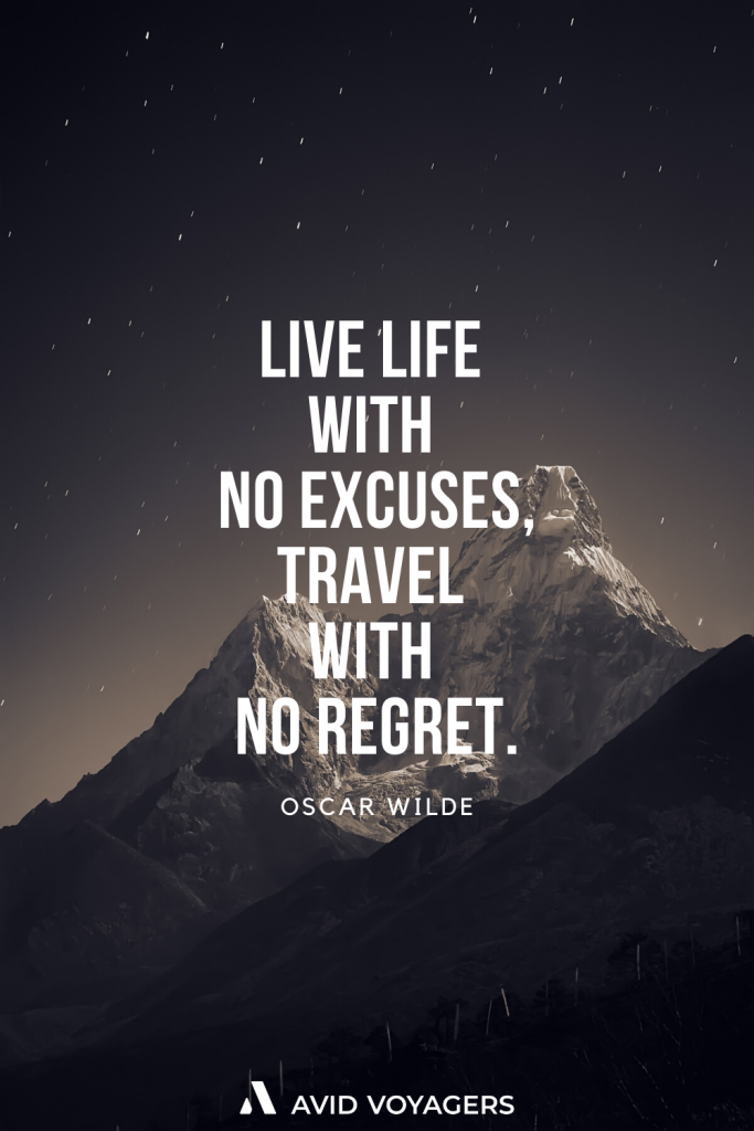 Live life with no excuses travel with no regret. Oscar Wilde