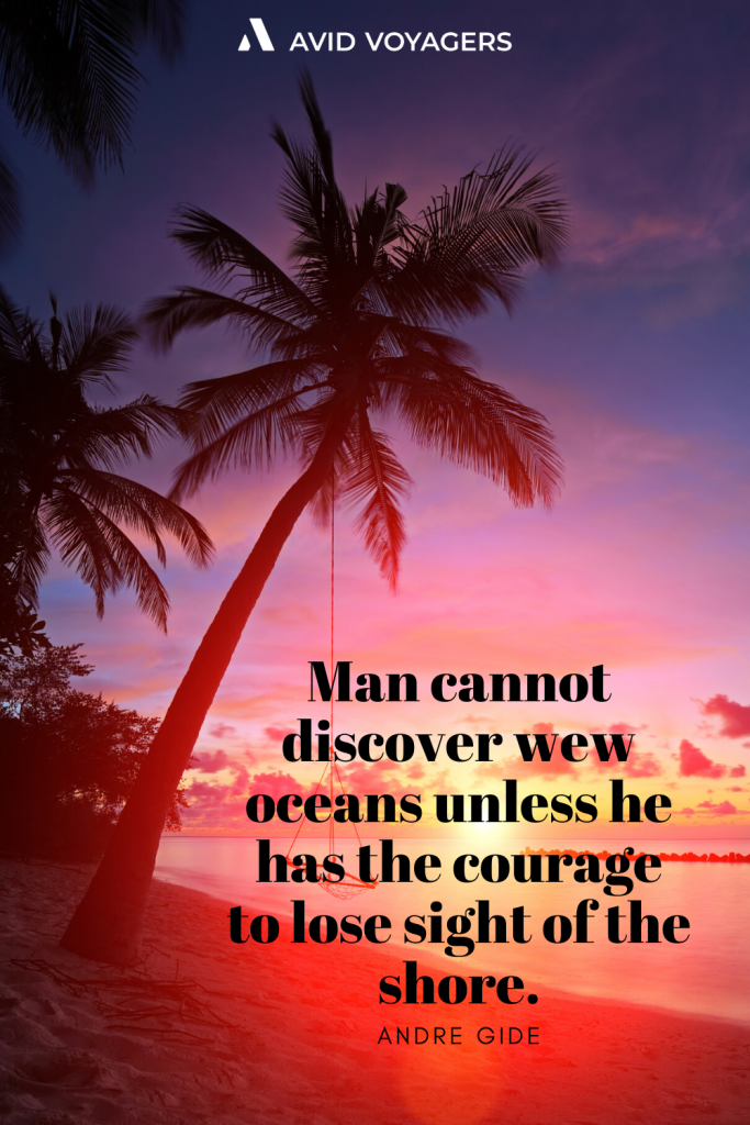 Man Cannot Discover New Oceans Unless He Has The Courage To Lose Sight Of The Shore.. Andre Gide