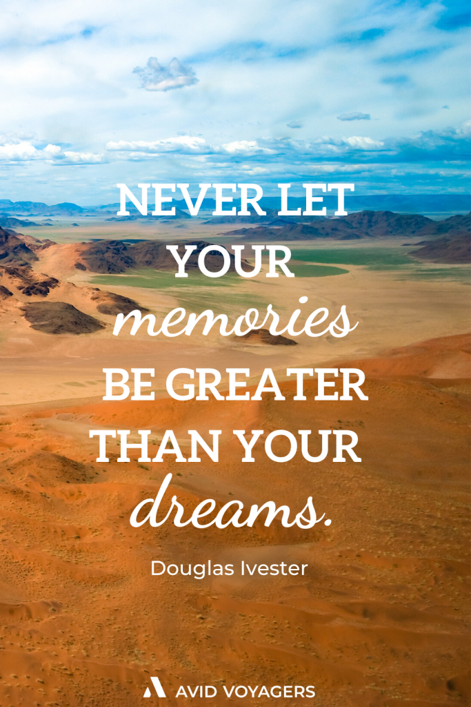 Never let your memories be greater than your dreams. Douglas Ivester