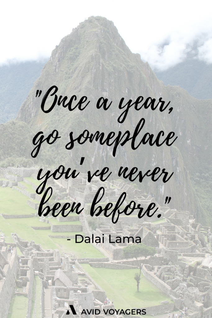 Once a year go someplace youve never been before. Dalai Lama