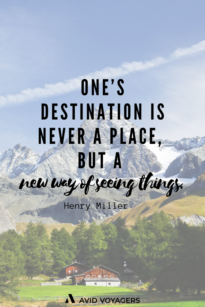 Ones destination is never a place but a new way of seeing things. Henry Miller