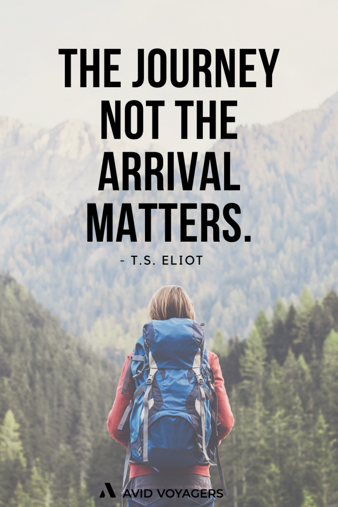 The journey not the arrival matters. T.S. Eliot 1