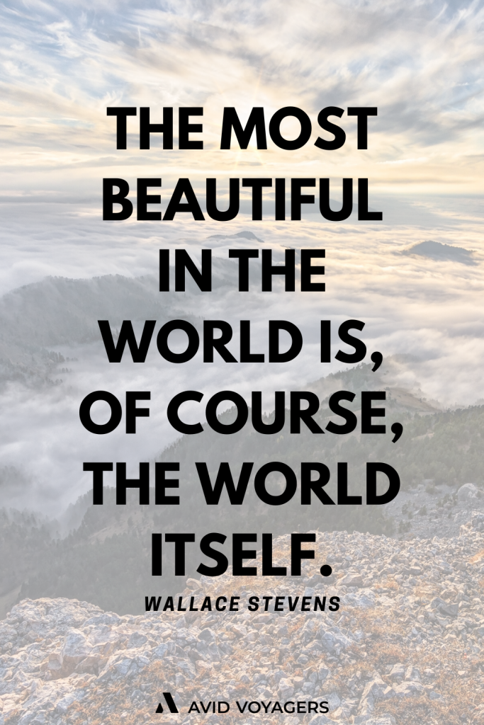 The most beautiful in the world is of course the world itself. Wallace Stevens 1
