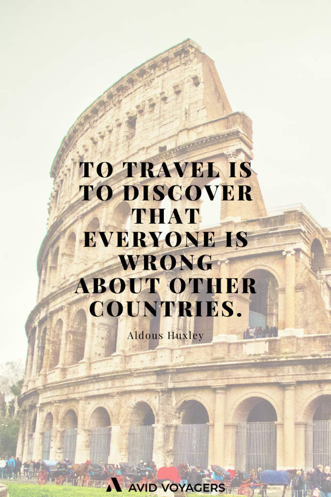 To travel is to discover that everyone is wrong about other countries. Aldous Huxley