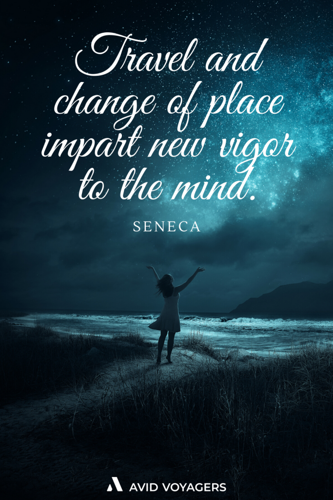 Travel and change of place impart new vigor to the mind.. Seneca 1