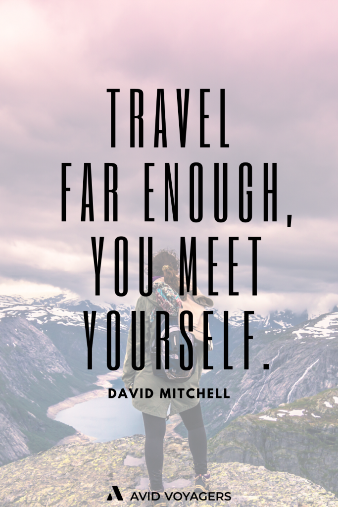 Travel far enough you meet yourself. David Mitchell