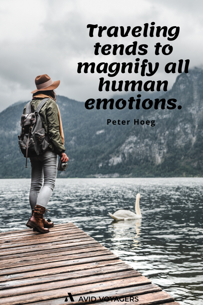 Traveling tends to magnify all human emotions. Peter Hoeg