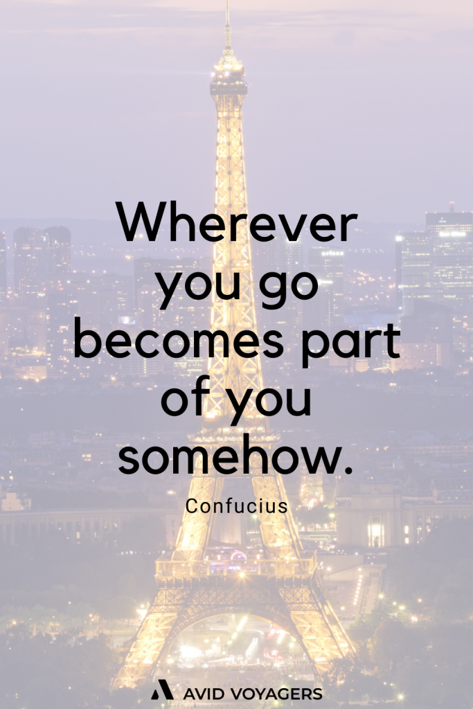 Wherever you go becomes part of you somehow. Confucius