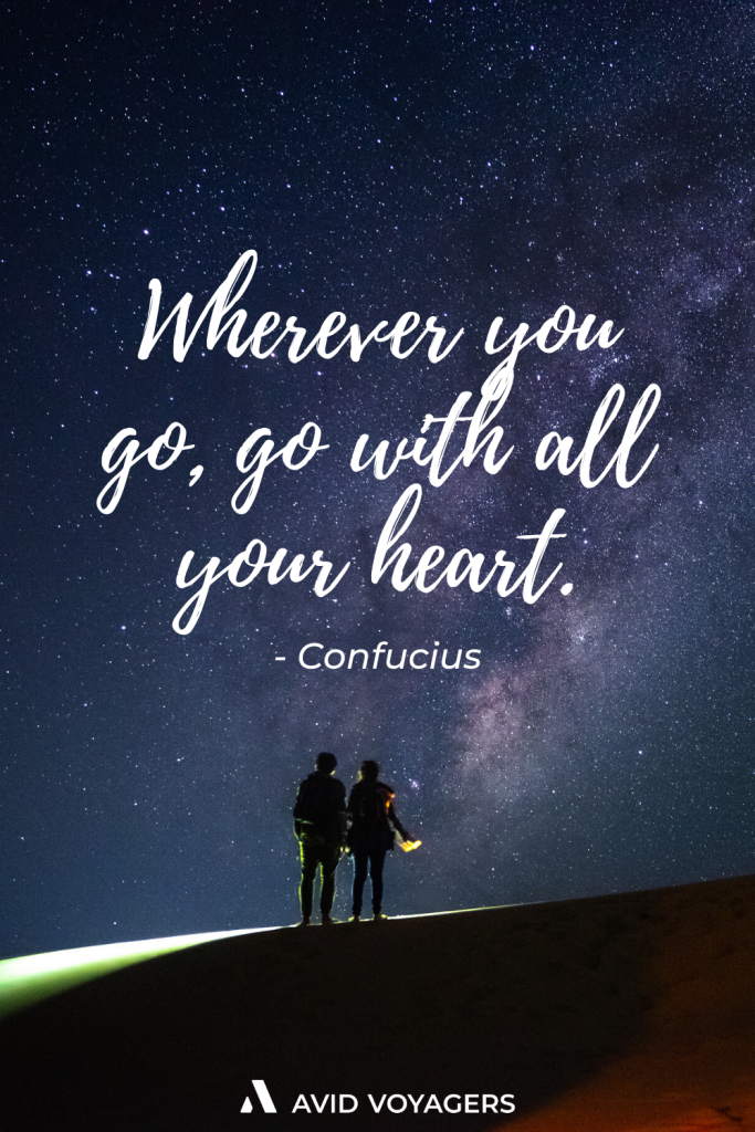 Wherever you go go with all your heart. Confucius