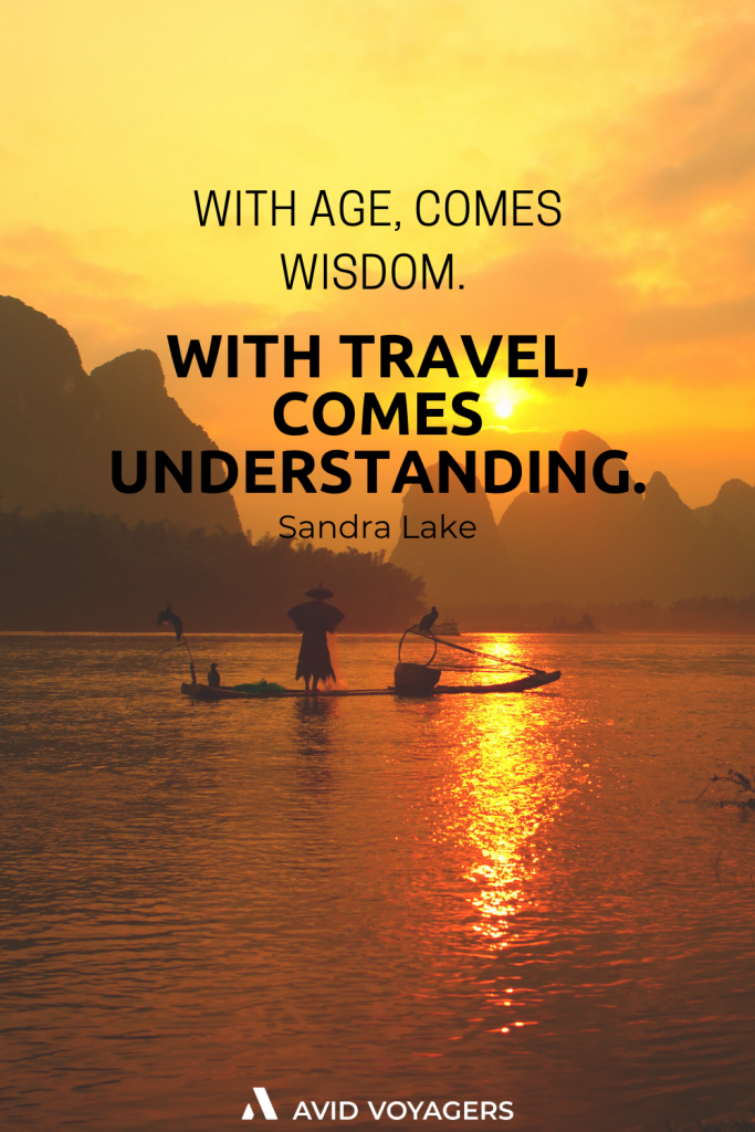 With age comes wisdom. With travel comes understanding. Sandra Lake