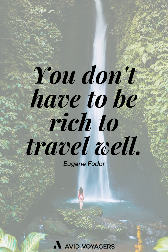 You dont have to be rich to travel well. Eugene Fodor